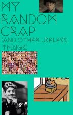 My Random Crap (And Other Useless Things) by awesomesos63
