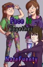 Face it Together (Dipper y tu) (Libro 2) by NatFuenty