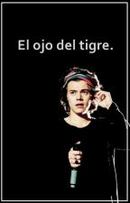 El ojo del tigre. (Harry Styles) (Adaptada) by takesnarry