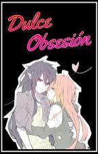 Dulce Obsesión  [Segunda Temporada de dulces besos] by Saiannide
