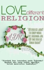 LDR (Love Different Religion) [COMPLETED] by thez0mbie