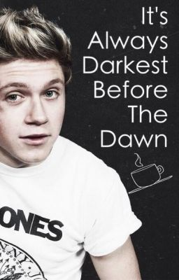 It's Always Darkest Before The Dawn - A One Direction Fanfic
