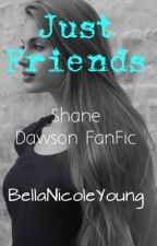 Just Friends? (Shane Dawson Fanfic) by BellaNicoleYoung