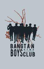 BANGTAN BOYS CLUB - BTS (Short Story)  by HanTaeWonKook