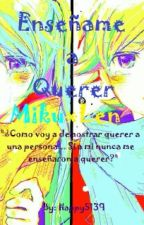 Enseñame a Querer (MikuxLen) by happy5139