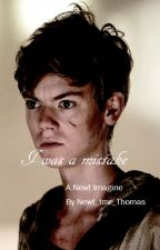 I was a mistake // A Newt fanfiction. by Newt_tmr_thomas