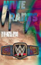 WWE Rants {ON HOLD}  by My-Digital-Kyle