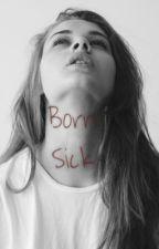 Born Sick by p-a-r-a-n-o-i-d