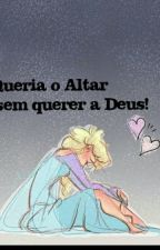 Queria O Altar sem querer a Deus  by eriicasantoss_