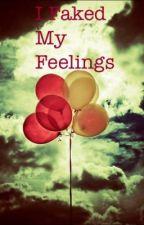 I Faked My Feelings by ReneeIsReleased