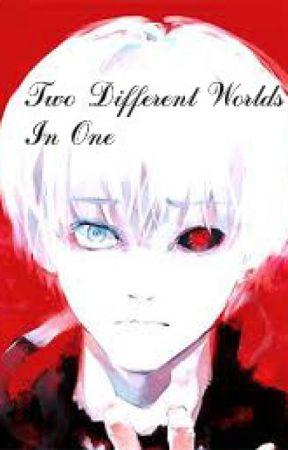 Two Different Worlds In One(KanekiXReader) by psychocookielover