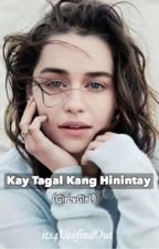 Kay tagal kang Hinintay (GxG) by its4UtofindOut