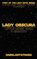 Lady Obscura: Little More Than a Shadow by DarkLadyAthara
