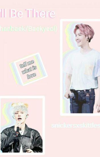 I'll Be There (Chanbaek/Baekyeol Fanfic) [ONGOING]
