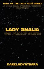 Lady Amalia: The Almost Queen by DarkLadyAthara