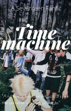 Time Machine - (Seventeen Fanfic) by Armyofseventeen