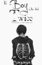 The Boy Who Died Twice by AwsomeDragons