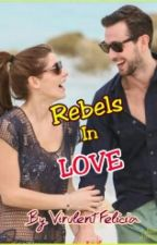Rebels In LOVE ✔️ by VirulentFelicia