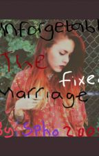 Unforgettable : The Fixed Marriage  by spho2008
