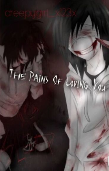 The Pains of Loving You (Jeff The Killer X Reader) COMPLETED