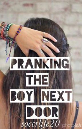 Pranking the Boy Next Door by soccrlife20