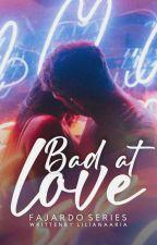 Bad At Love by liliana_aria