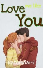 Love Me Like You(HINNY ONE SHOTS) by WaterWizard