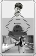 Killing me softly [iKon Fanfic] by ShahiraJz