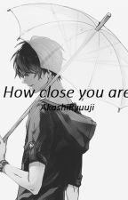How close you are (BoyxBoy/Yaoi) by Akashi9153
