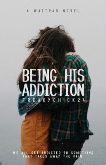 Being His Addiction [on hold]