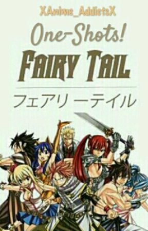 Fairy Tail: One-shots!!! by XAnime_AddictsX