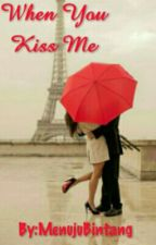 When You Kiss Me by MenujuBintang