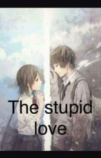 The Stupid Love by NicoleCocson26