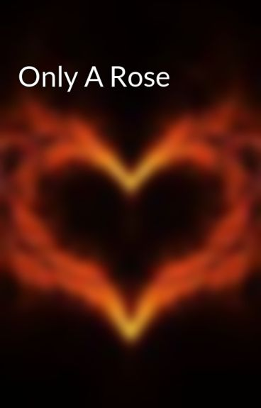 Only A Rose by deathcomeswithakiss