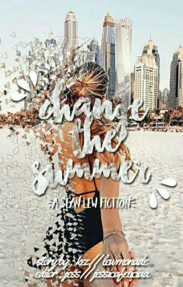 Change The Summer #1 ( Sean Lew Fanfiction )