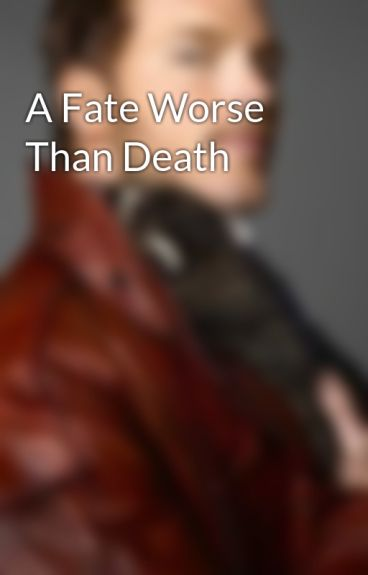A Fate Worse Than Death by BTRlover2211