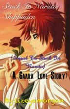 Stuck In Naruto Shippuden (Sequel To Stuck In Naruto) (A Gaara Love Story) by lizeyamorgan