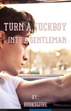 Turn a Fuckboy into a Gentleman by bookswire