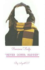 Never Gonna Happen (Romione) by agent107