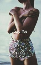 SAY 'YES' by baddream__