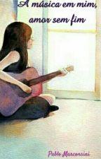 A Música Em Mim, Amor Sem Fim by pmarconsini