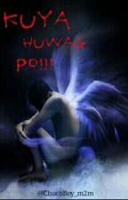 KUYA HUWAG PO!!! by ChocoBoy_m2m