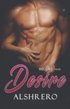 Holding Your Desire (Versi Indonesia) by sherlasunarta