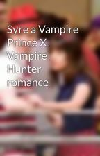 Syre a Vampire Prince X Vampire Hunter romance by adrihummel