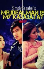 Mr.Idealman is My Kababata?! WTF?! by freelancergal