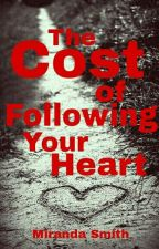 The Cost Of Following Your Heart by Octopus_Uprising