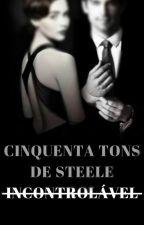 Cinquenta Tons de Steele - INCONTROLÁVEL by FilhaDaGringa