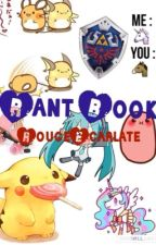 >>>-RantBook--> by Rouge_Ecarlate