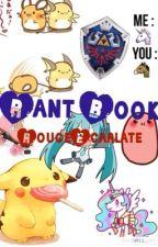 >>>-RantBook--> by Rouge_Ecarlate