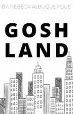 Goshland by bebecarebeca